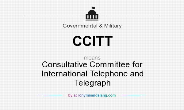 What does CCITT mean? It stands for Consultative Committee for International Telephone and Telegraph
