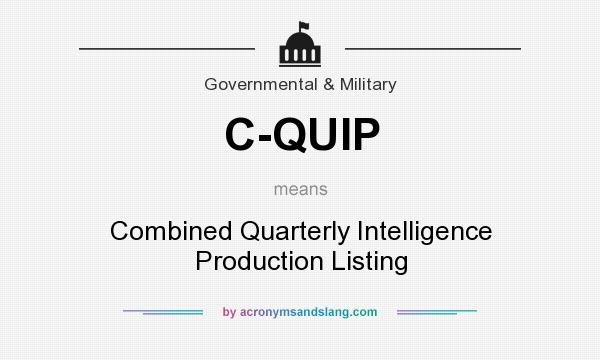 What does C-QUIP mean? It stands for Combined Quarterly Intelligence Production Listing