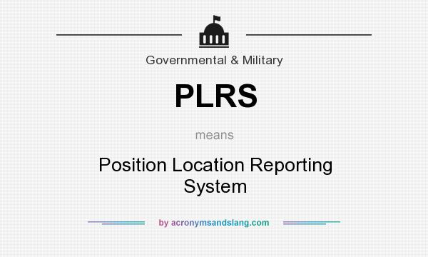 What does PLRS mean? It stands for Position Location Reporting System