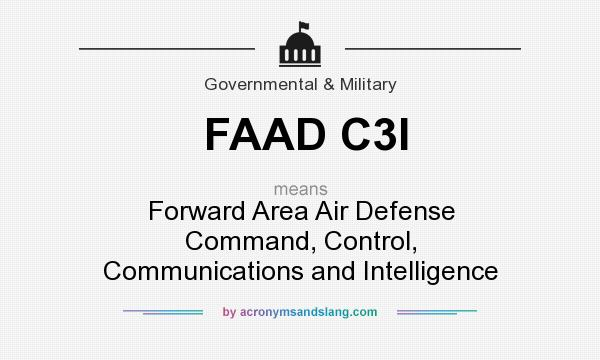 What does FAAD C3I mean? It stands for Forward Area Air Defense Command, Control, Communications and Intelligence