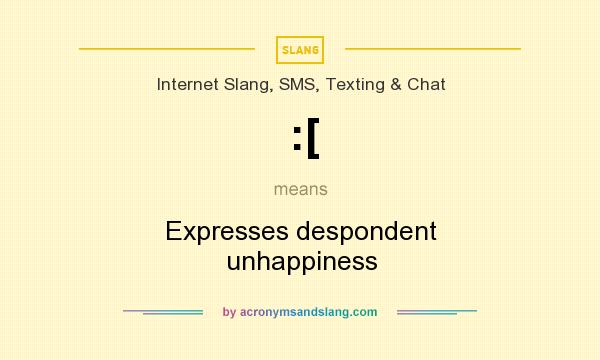 What does :[ mean? It stands for Expresses despondent unhappiness