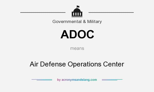 What does ADOC mean? It stands for Air Defense Operations Center
