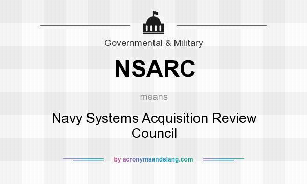 What does NSARC mean? It stands for Navy Systems Acquisition Review Council
