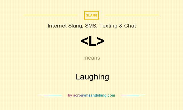 What does <L> mean? It stands for Laughing