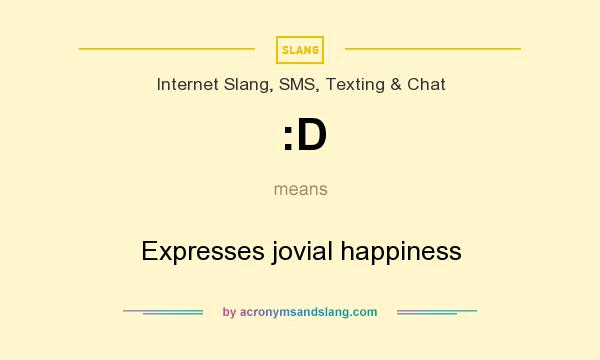 What does :D mean? It stands for Expresses jovial happiness