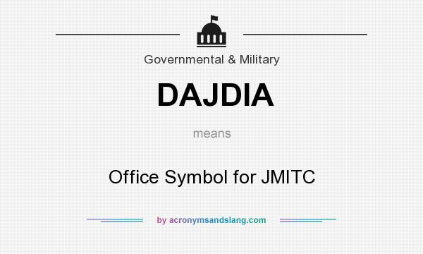 What does DAJDIA mean? It stands for Office Symbol for JMITC
