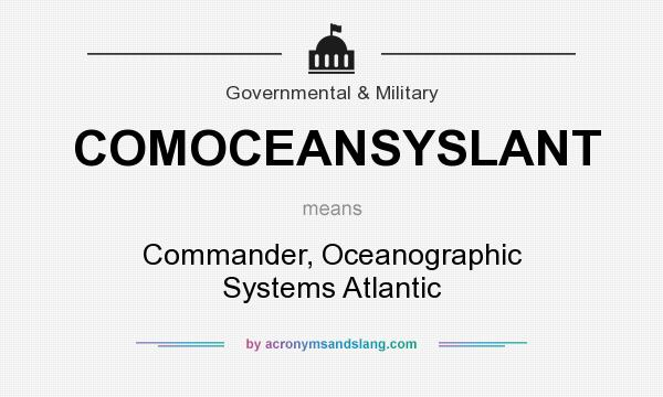 What does COMOCEANSYSLANT mean? It stands for Commander, Oceanographic Systems Atlantic
