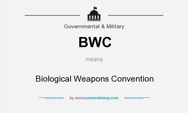 What does BWC mean? It stands for Biological Weapons Convention