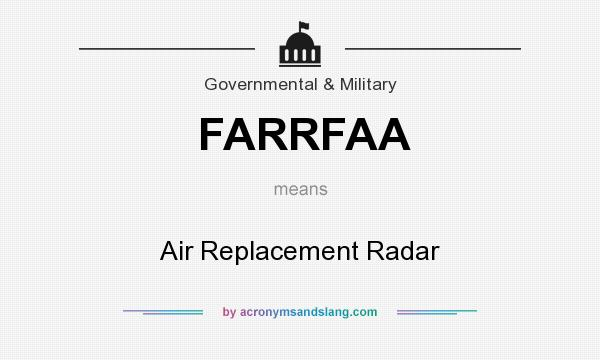 What does FARRFAA mean? It stands for Air Replacement Radar
