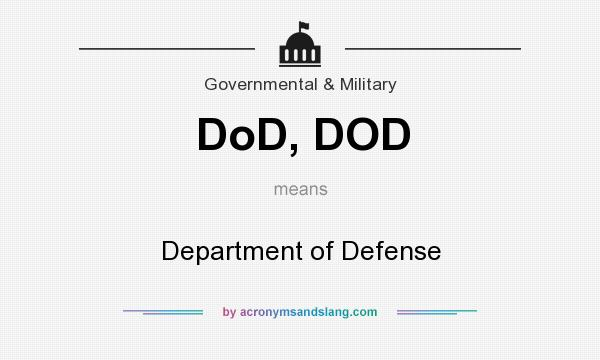 What does DoD, DOD mean? It stands for Department of Defense