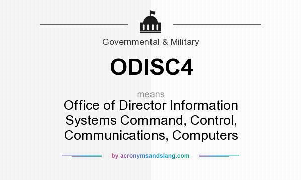 What does ODISC4 mean? It stands for Office of Director Information Systems Command, Control, Communications, Computers
