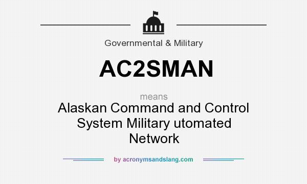 What does AC2SMAN mean? It stands for Alaskan Command and Control System Military utomated Network