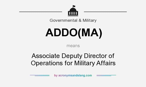 What does ADDO(MA) mean? It stands for Associate Deputy Director of Operations for Military Affairs