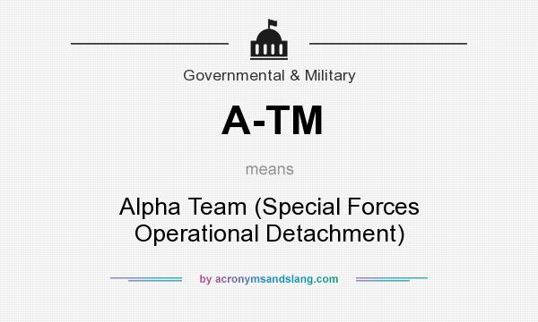What does A-TM mean? It stands for Alpha Team (Special Forces Operational Detachment)