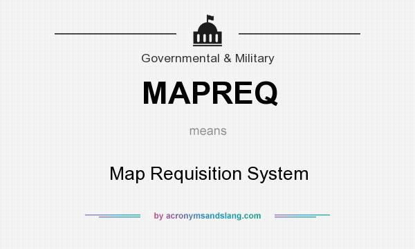 What does MAPREQ mean? It stands for Map Requisition System