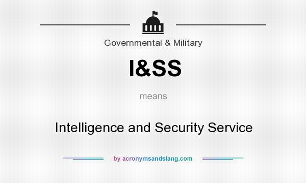 What does I&SS mean? It stands for Intelligence and Security Service