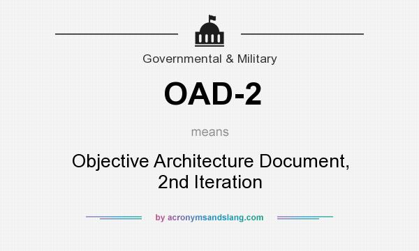 What does OAD-2 mean? It stands for Objective Architecture Document, 2nd Iteration