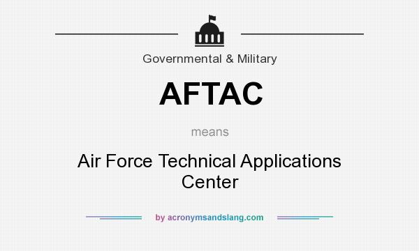 What does AFTAC mean? It stands for Air Force Technical Applications Center