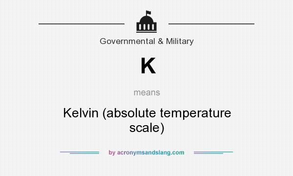 What does K mean? It stands for Kelvin (absolute temperature scale)