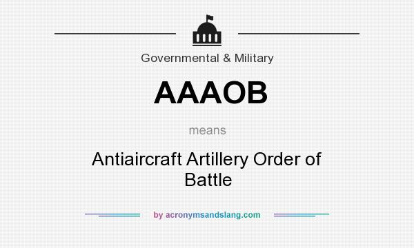 What does AAAOB mean? It stands for Antiaircraft Artillery Order of Battle