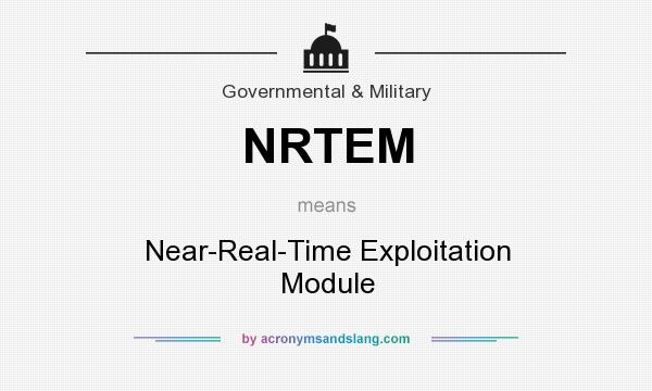 What does NRTEM mean? It stands for Near-Real-Time Exploitation Module
