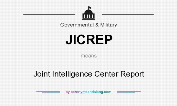 What does JICREP mean? It stands for Joint Intelligence Center Report