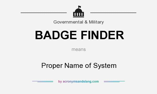 What does BADGE FINDER mean? It stands for Proper Name of System