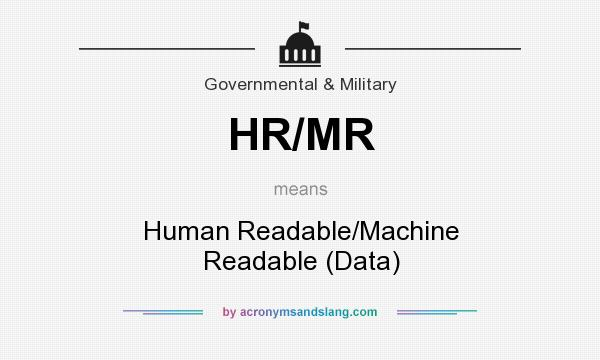 What does HR/MR mean? It stands for Human Readable/Machine Readable (Data)
