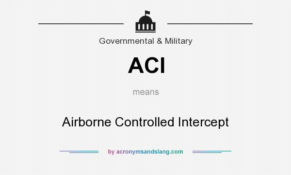 What does ACI mean? It stands for Airborne Controlled Intercept