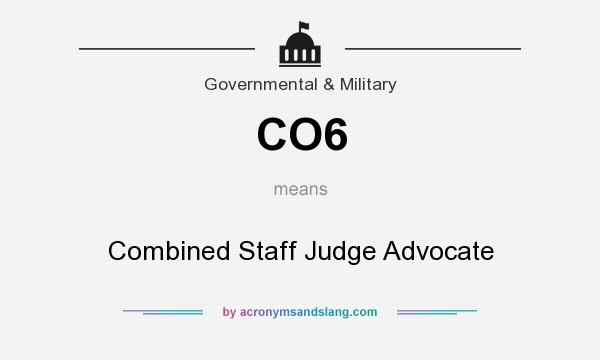 What does CO6 mean? It stands for Combined Staff Judge Advocate