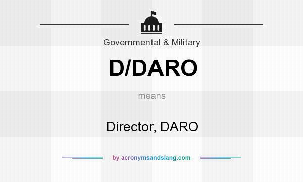What does D/DARO mean? It stands for Director, DARO