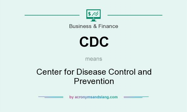 What does CDC mean? It stands for Center for Disease Control and Prevention