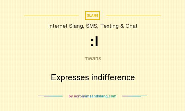 What does :I mean? It stands for Expresses indifference
