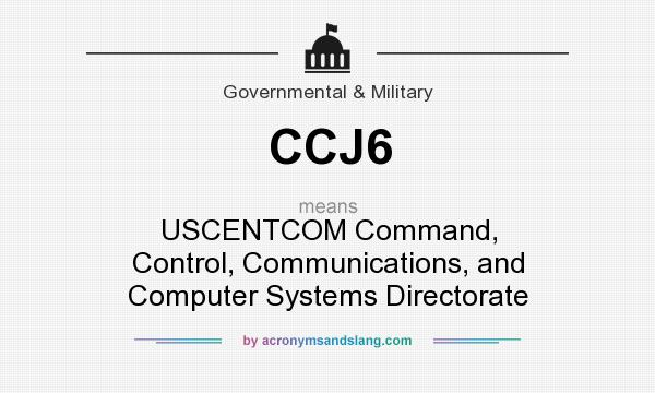 What does CCJ6 mean? It stands for USCENTCOM Command, Control, Communications, and Computer Systems Directorate