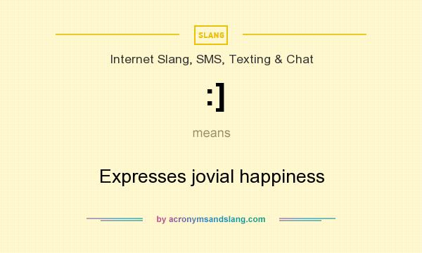 What does :] mean? It stands for Expresses jovial happiness