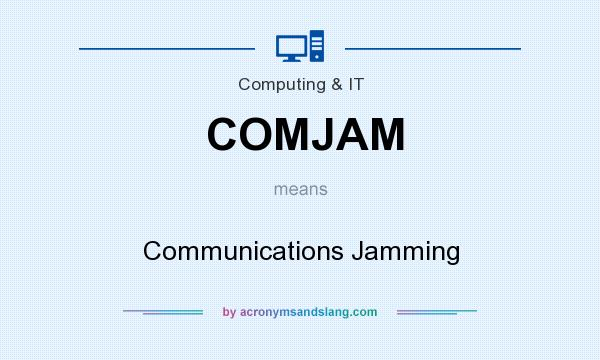 What does COMJAM mean? It stands for Communications Jamming