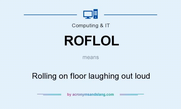 What does ROFLOL mean? It stands for Rolling on floor laughing out loud