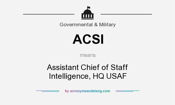 What does ACSI mean? It stands for Assistant Chief of Staff Intelligence, HQ USAF