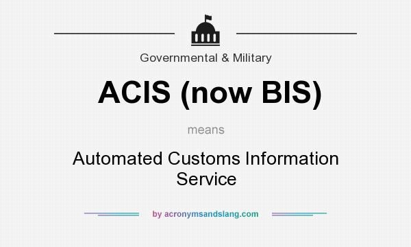 What does ACIS (now BIS) mean? It stands for Automated Customs Information Service