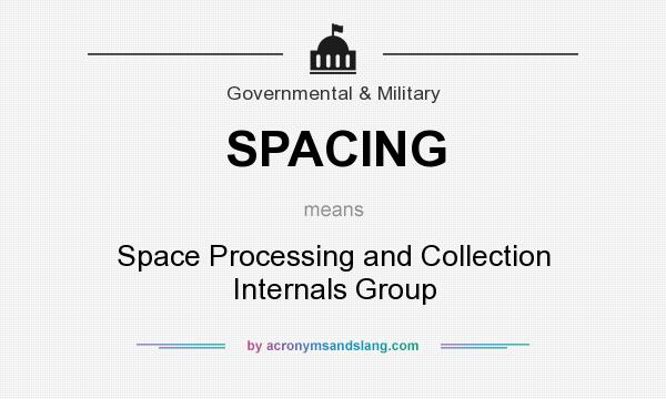 What does SPACING mean? It stands for Space Processing and Collection Internals Group