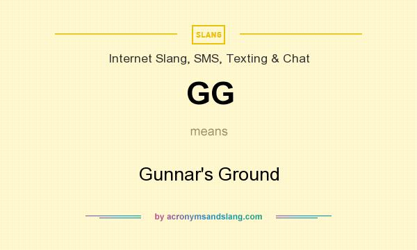 What does GG mean? It stands for Gunnar`s Ground