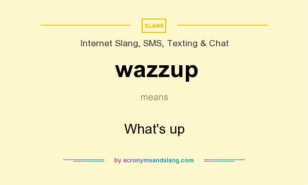 What does wazzup mean? It stands for What`s up