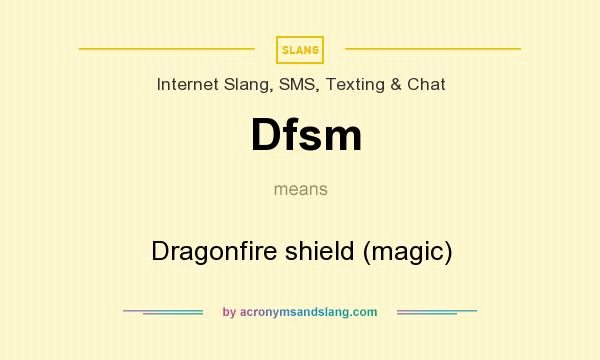What does Dfsm mean? It stands for Dragonfire shield (magic)