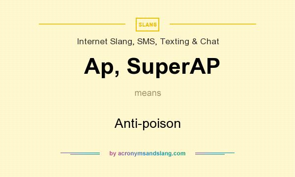 What does Ap, SuperAP mean? It stands for Anti-poison