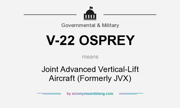 What does V-22 OSPREY mean? It stands for Joint Advanced Vertical-Lift Aircraft (Formerly JVX)