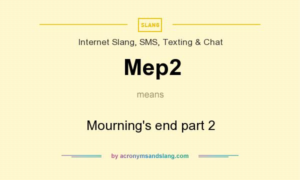 What does Mep2 mean? It stands for Mourning`s end part 2