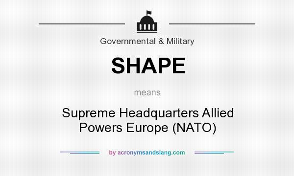 What does SHAPE mean? It stands for Supreme Headquarters Allied Powers Europe (NATO)