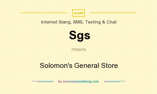 What does Sgs mean? It stands for Solomon`s General Store