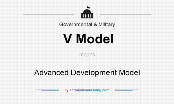 What does V Model mean? It stands for Advanced Development Model