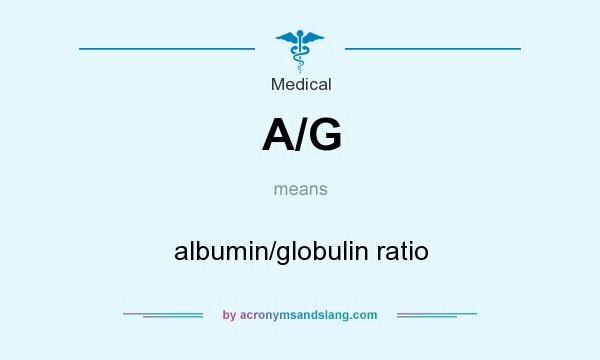 What does A/G mean? It stands for albumin/globulin ratio